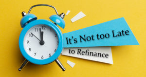 Refinance Now, It's Not too Late